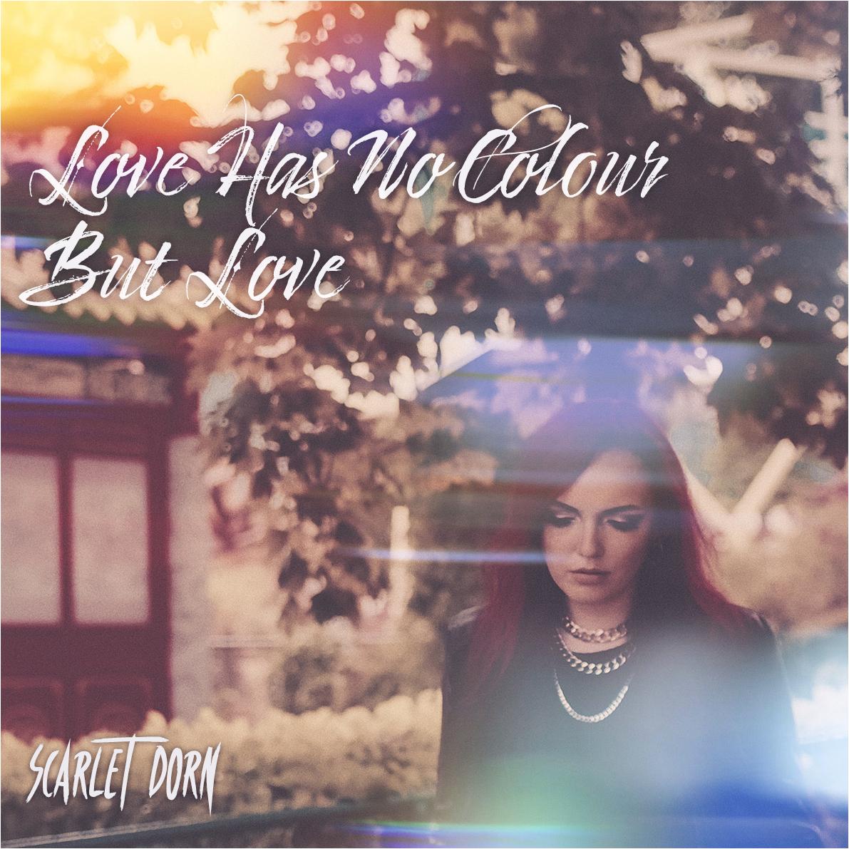 Scarlet Dorn Love has no colour but love